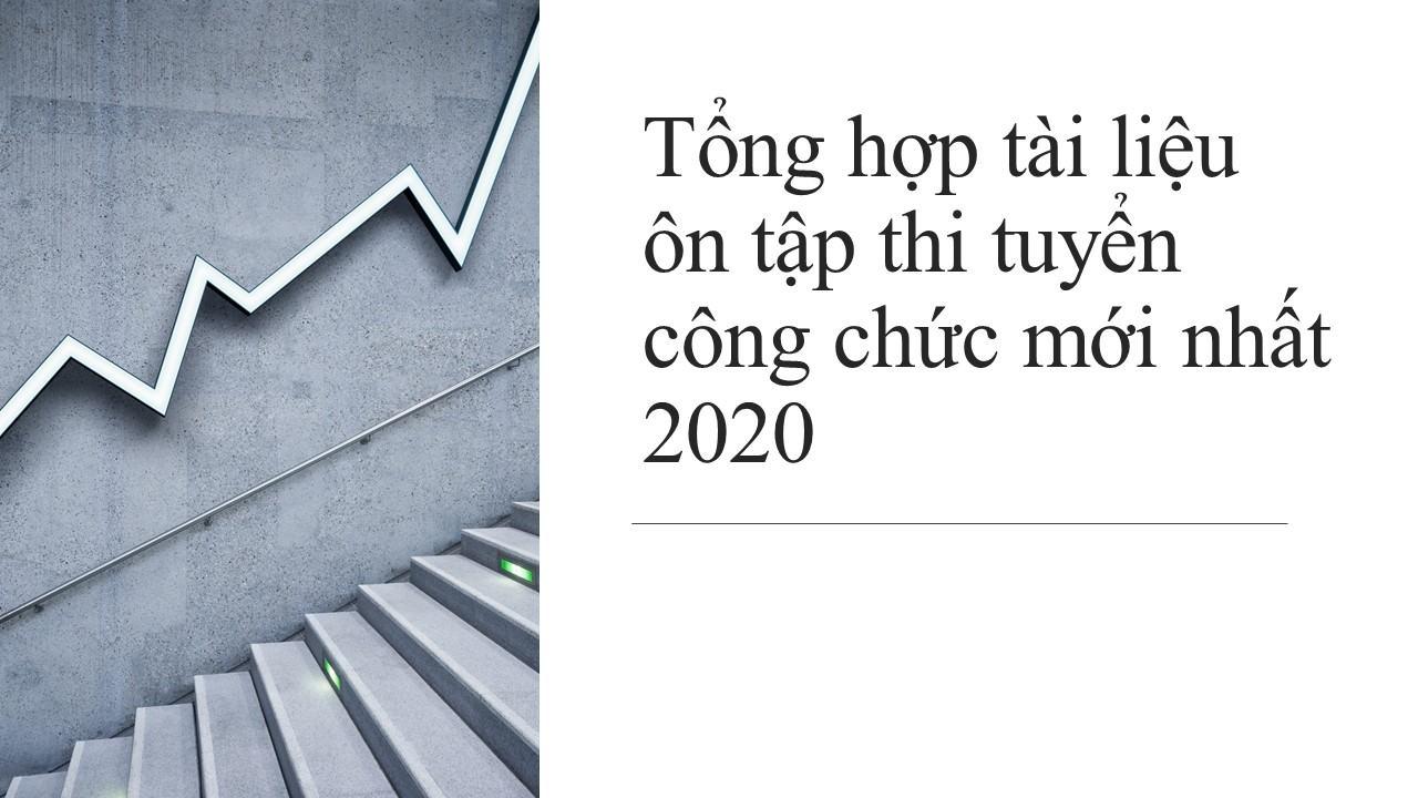 Tổng hợp tài liệu ôn tập thi tuyển công chức mới nhất 2020