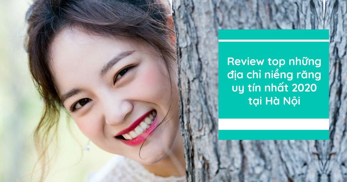 Review top những địa chỉ niềng răng uy tín nhất 2020 tại Hà Nội
