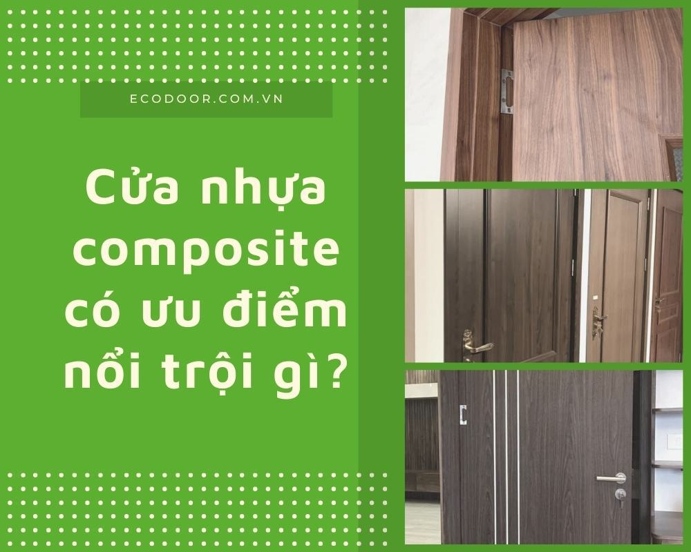 Cửa nhựa composite với các đặc tính ưu việt