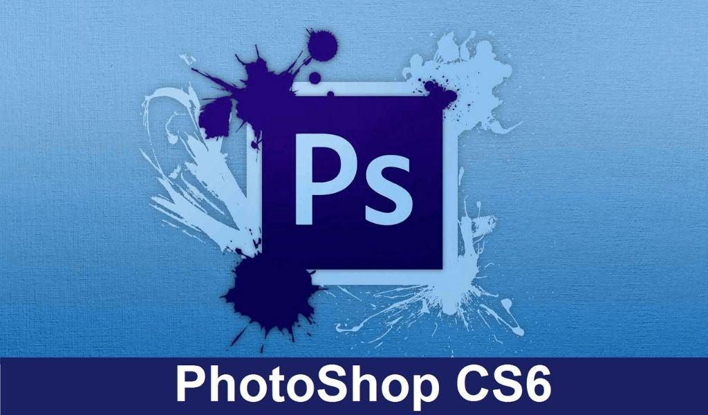 Photoshop CS6 - Phần Mềm Chỉnh Sửa Ảnh Chuyên Nghiệp Số 1