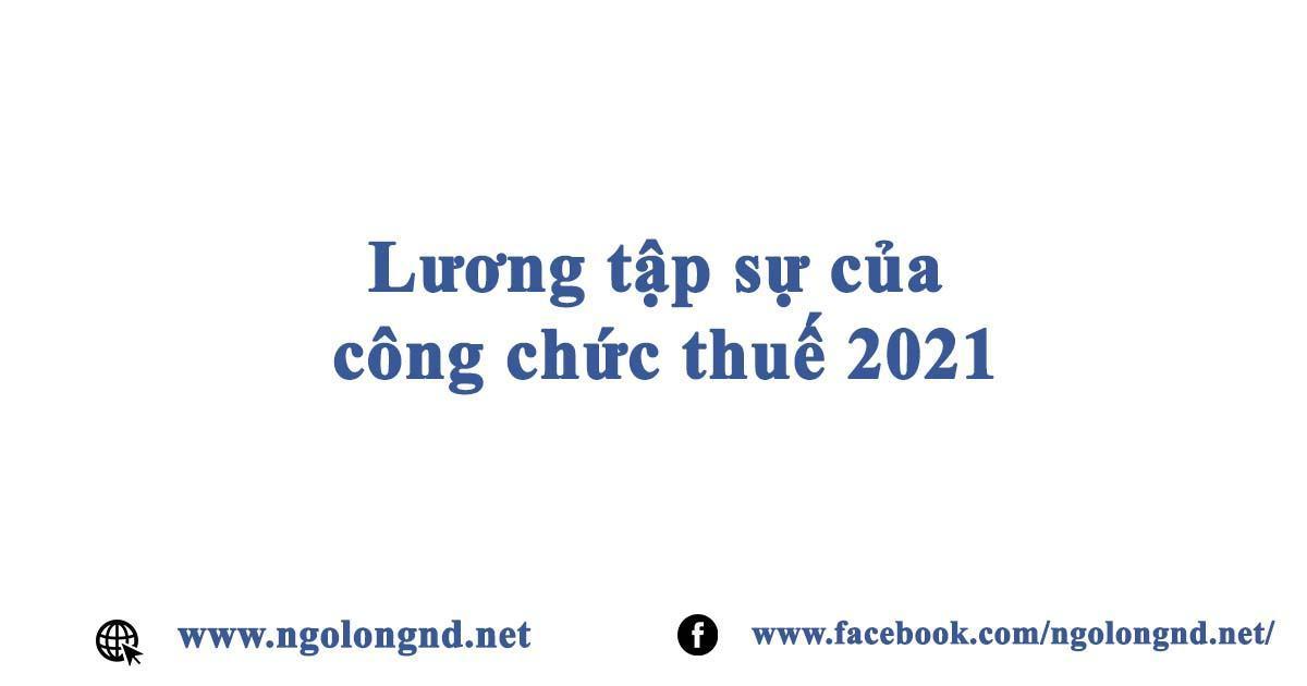 Lương tập sự của công chức thuế 2021