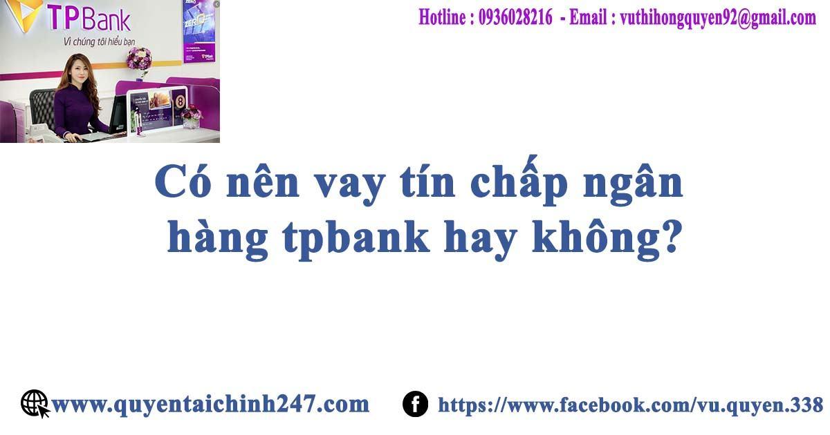 Có nên vay tín chấp ngân hàng tpbank hay không?
