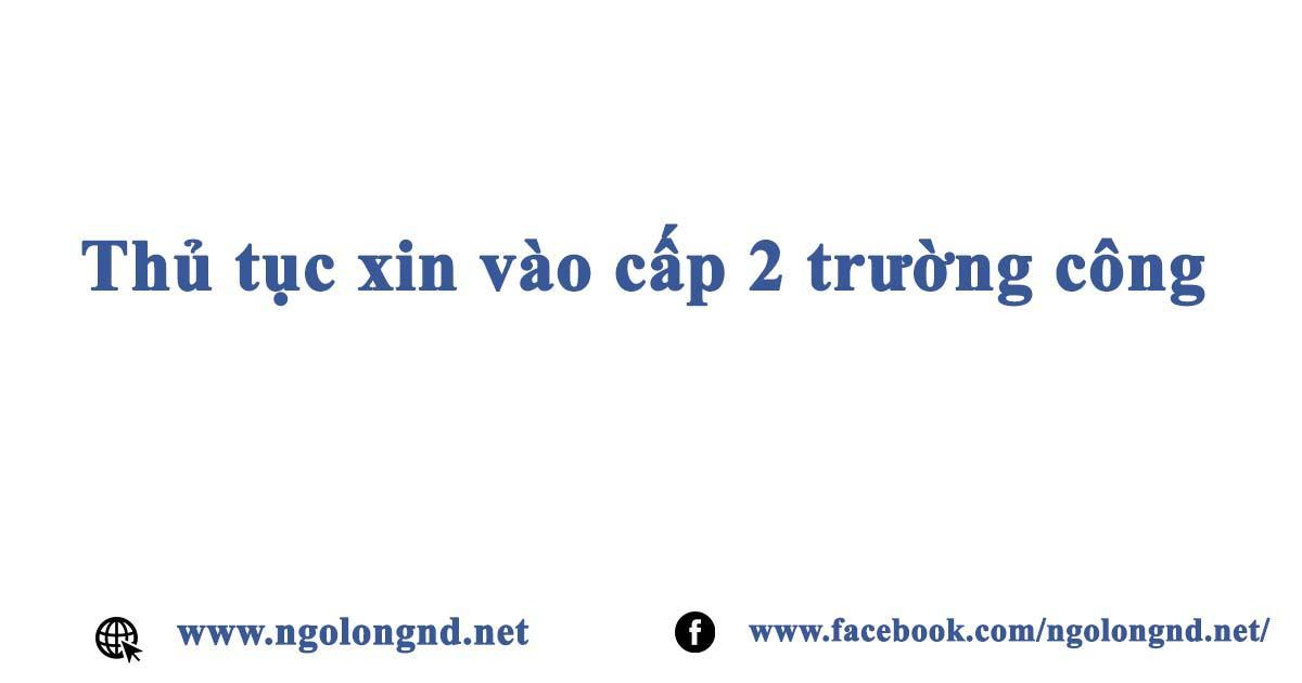 Thủ tục xin vào cấp 2 trường công tại Hà Nội- TP. Hồ Chí minh và các tỉnh