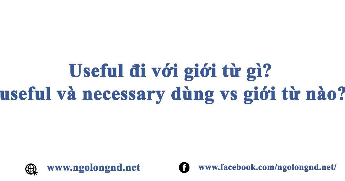 Useful đi với giới từ gì? useful và necessary dùng vs giới từ nào?