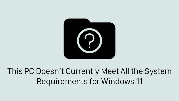 """Hướng dẫn sửa lỗi """"This PC Doesn't Currently Meet All the System Requirements for Windows 11"""""""